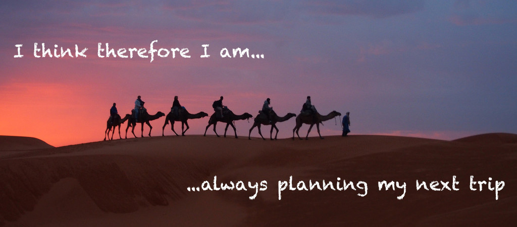 Travel Quote: I think therefore I am always planning my next trip